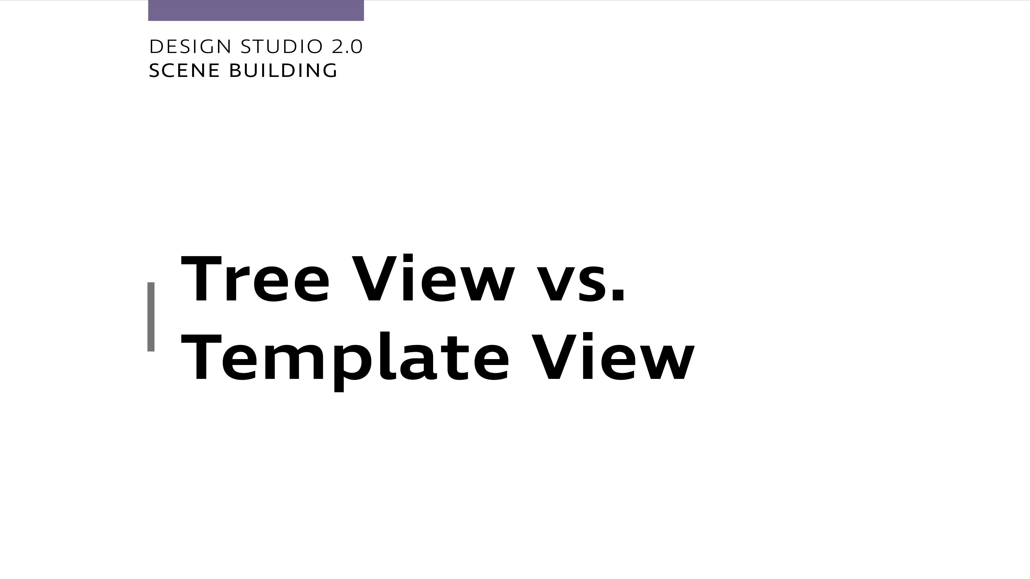 Design Studio 2.0 - Tree View vs. Template View